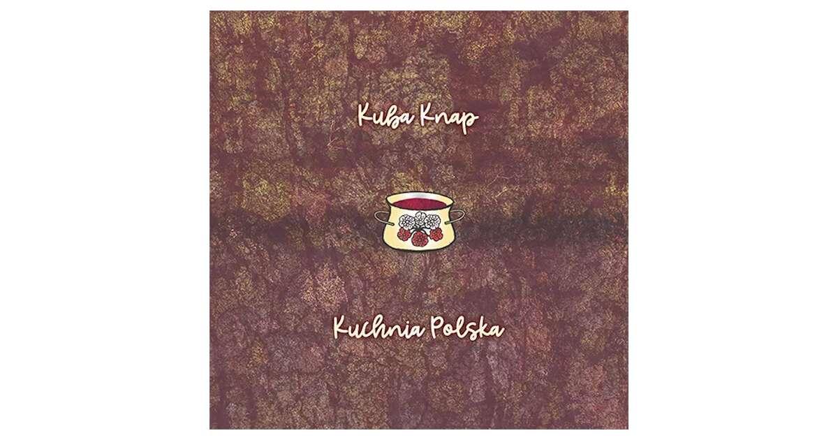 Kuba Knap Kuchania Polska Fundament Zamow Album Na Preorder Pl